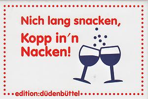 Nich lang snacken, Kopp in'n Nacken!