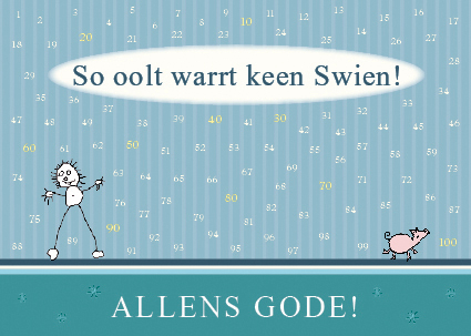 So oolt warrt keen Swien!